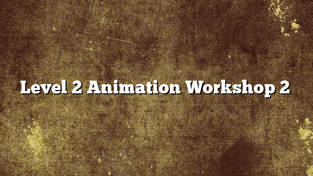 Level 2 Animation Workshop 2